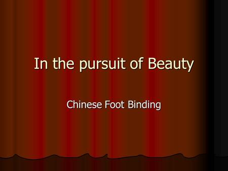 In the pursuit of Beauty Chinese Foot Binding. Foot binding is often compared to the corset binding of the 1800s.