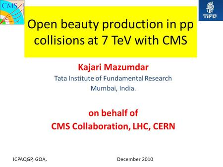 Open beauty production in pp collisions at 7 TeV with CMS Kajari Mazumdar Tata Institute of Fundamental Research Mumbai, India. on behalf of CMS Collaboration,