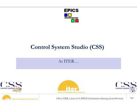CSS at ITER, 3-June-2010, EPICS Collaboration Meeting Aix-en-Provence Page 1 Control System Studio (CSS) At ITER…