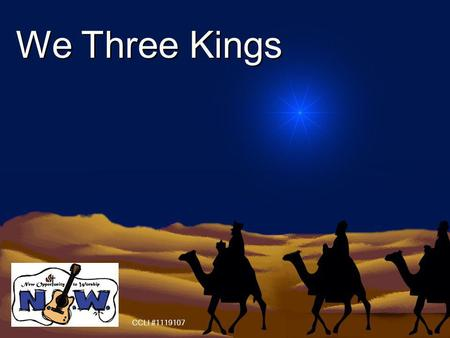 We Three Kings CCLI #1119107. We three kings of Orient are Bearing gifts we traverse afar Field and fountain, moor and mountain Following yonder star.