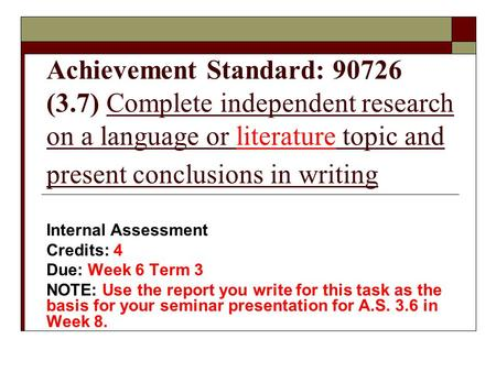 Achievement Standard: 90726 (3.7) Complete independent research on a language or literature topic and present conclusions in writing Internal Assessment.
