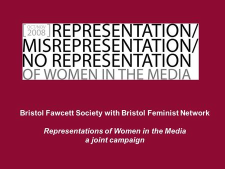 Bristol Fawcett Society with Bristol Feminist Network Representations of Women in the Media a joint campaign.