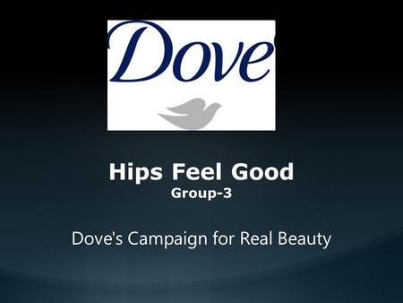 Hips Feel Good Group-3 Dove's Campaign for Real Beauty.