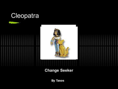 Cleopatra Change Seeker By Tasos. Biography Birth: In 69BC, Cleopatra was born in Alexandria, Egypt. Married in 51BC. When Cleopatra was 18 she married.