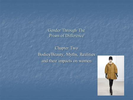 Gender Through The Prism of Difference Chapter Two Bodies/Beauty, Myths, Realities and their impacts on women.