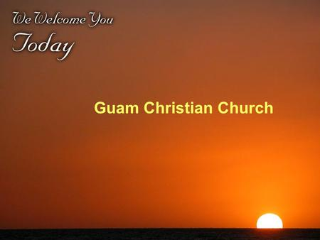 Guam Christian Church. How many of us here like to sing?