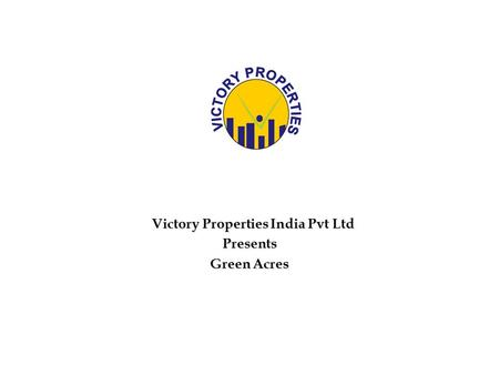 Victory Properties India Pvt Ltd Victory Properties India Pvt LtdPresents Green Acres.