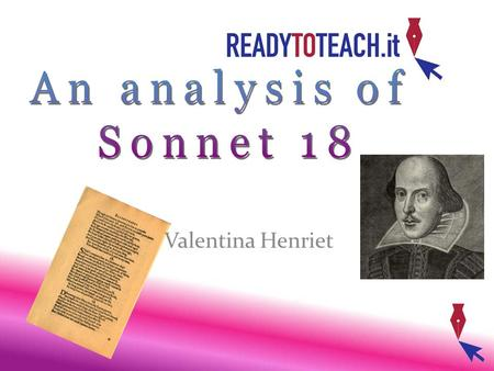 An analysis of Sonnet 18 Valentina Henriet.