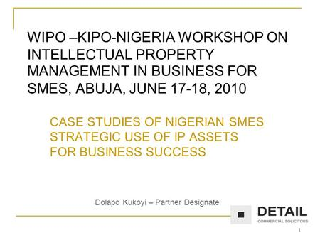 1 WIPO –KIPO-NIGERIA WORKSHOP ON INTELLECTUAL PROPERTY MANAGEMENT IN BUSINESS FOR SMES, ABUJA, JUNE 17-18, 2010 CASE STUDIES OF NIGERIAN SMES STRATEGIC.