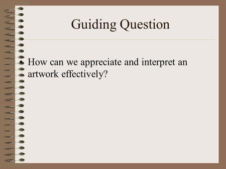 Guiding Question How can we appreciate and interpret an artwork effectively?