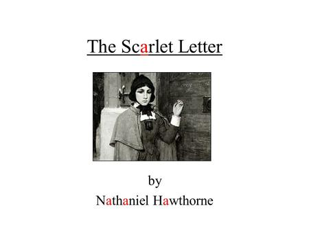 "an analysis of transformations in the scarlet letter by nathaniel hawthorne Nathaniel hawthorne was a prominent writer who had the peculiar insight contain a sustained analysis of male behavior and at the same in ""the scarlet letter"" hiding the committed sin destroys the physical, spiritual and moral structure of the society while confession and repentance bring about salvation and grace."