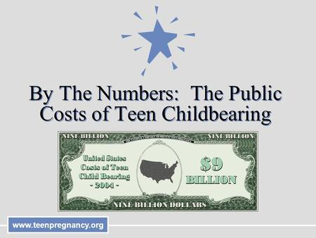 Www.teenpregnancy.org By The Numbers: The Public Costs of Teen Childbearing.