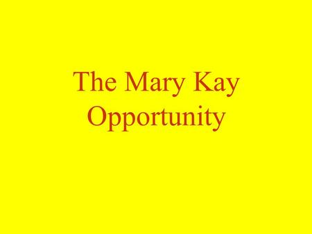 The Mary Kay Opportunity. Milestones, Awards & Honors 1963 - Sept. 13th Mary Kay Ash establishes Mary Kay Cosmetics, Inc. 500 Square-foot storefront in.