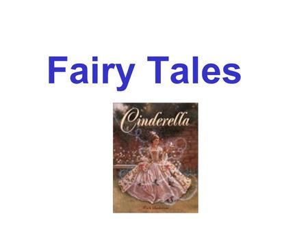 Fairy Tales. What are Fairy Tales? Stories for children that come from oral storytelling tradition Old stories that tell of mans problems, fears and hopes.