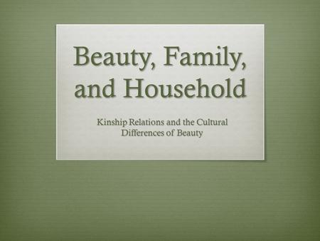Beauty, Family, and Household Kinship Relations and the Cultural Differences of Beauty.