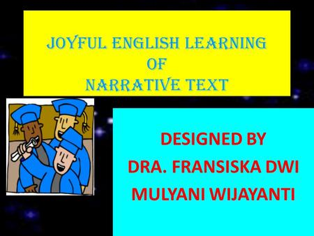 JOYFUL ENGLISH LEARNING OF NARRATIVE TEXT DESIGNED BY DRA. FRANSISKA DWI MULYANI WIJAYANTI.