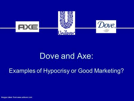 Dove and Axe: Examples of Hypocrisy or Good Marketing? Images taken from www.unilever.com.
