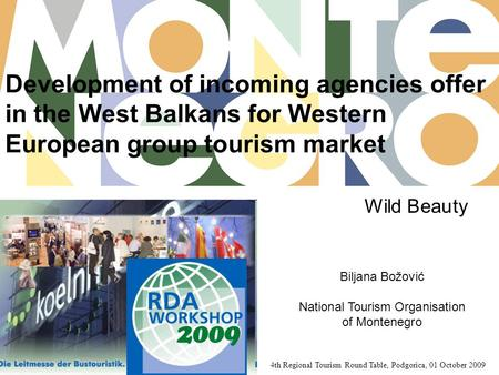 Development of incoming agencies offer in the West Balkans for Western European group tourism market 4th Regional Tourism Round Table, Podgorica, 01 October.