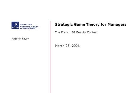 Strategic Game Theory for Managers The French 3G Beauty Contest March 23, 2006 Antonin Faury.