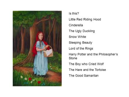 Is this? Little Red Riding Hood Cinderella The Ugly Duckling