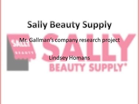 Mr. Gallmans company research project Lindsey Homans.