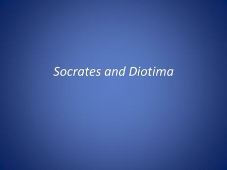 Socrates and Diotima. Recap: Lecture 2 I.Eudaimonia I.Erōs and eudaimonia II.Aristophanes speech I.Mythological account II.Erōs defined as the search.