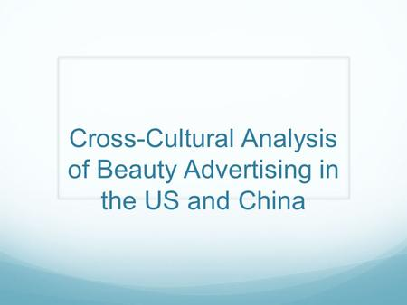 Cross-Cultural Analysis of Beauty Advertising in the US and China.