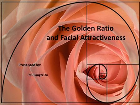 The Golden Ratio and Facial Attractiveness Muliangzi Qu Presented by: