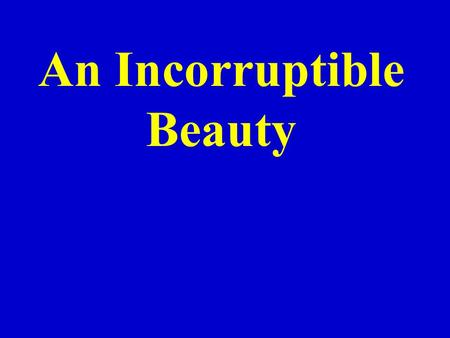 An Incorruptible Beauty. A Society Obsessed With Beauty January 2004 a woman dies from complications from cosmetic surgery Americans spent almost $10.5.