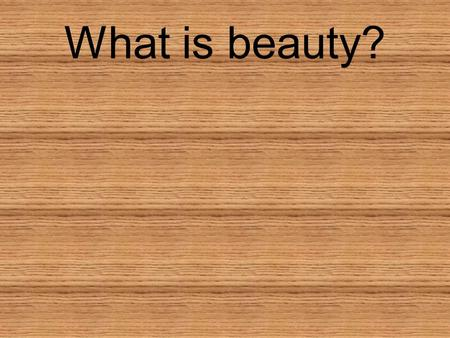 What is beauty?. Beauty is an idea. Everybody's idea of beauty is unique. Beauty is a function of culture also. What is ideal beauty? We see it everywhere,