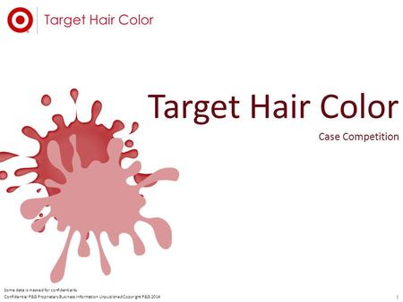 111 Confidential P&G Proprietary Business Information Unpublished Copyright P&G 2014 Some data is masked <strong>for</strong> confidentiality Target Hair Color Case Competition.