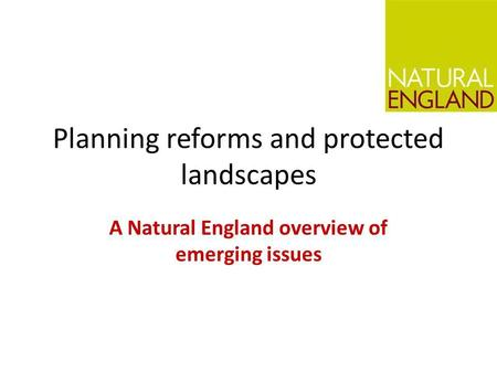 Planning reforms and protected landscapes A Natural England overview of emerging issues.