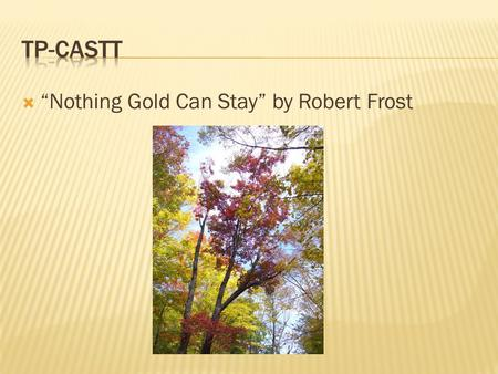 Nothing Gold Can Stay by Robert Frost. Title: Nothing can stay forever, nothing good ever lasts, money doesnt grow on trees.