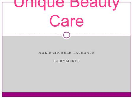MARIE-MICHELE LACHANCE E-COMMERCE Unique Beauty Care.