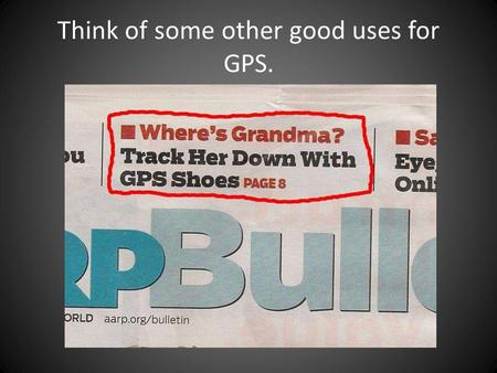 Think of some other good uses for GPS.. Think of some situations in which it would be nice to be invisible.