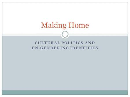 CULTURAL POLITICS AND EN-GENDERING IDENTITIES Making Home.