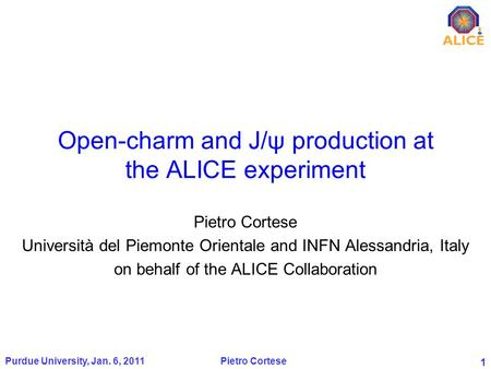 1 Open-charm and J/ψ production at the ALICE experiment Pietro Cortese Università del Piemonte Orientale and INFN Alessandria, Italy on behalf of the ALICE.