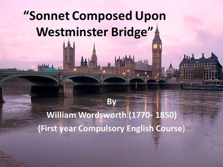 composed upon westminster bridge essay William wordsworth - 'composed upon westminster bridge' - annotation annotation prompts for william shakespeare's 'sonnet 116' 'composed upon westminster bridge' is about someone observing events from the famous london landmark.