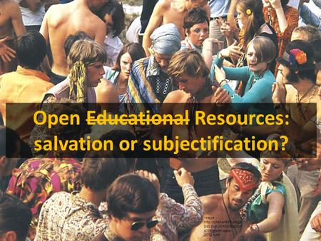 Open Educational Resources: salvation or subjectification? image:  pot.com/2010/09/pictur e-of-month-sept- 2010.html.