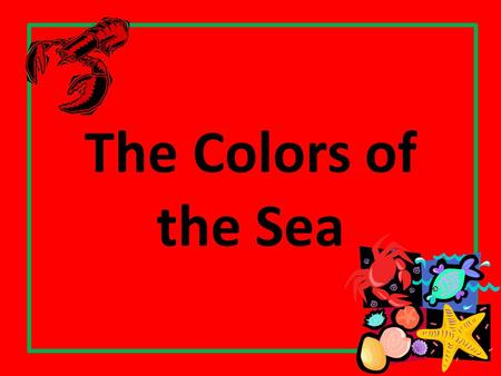 The Colors of the Sea. Take a look around you, purple, red and white, everything so perfect, everything so right.