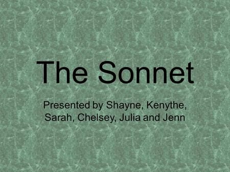 The Sonnet Presented by Shayne, Kenythe, Sarah, Chelsey, Julia and Jenn.