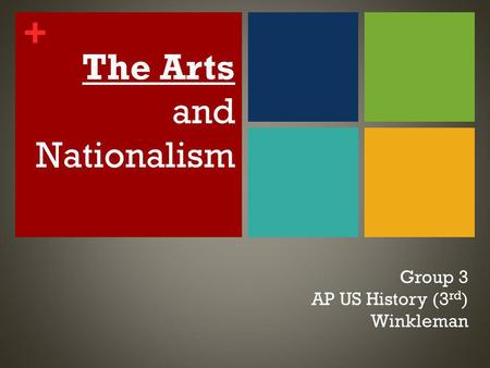 + The Arts and Nationalism Group 3 AP US History (3 rd ) Winkleman.