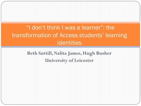 Beth Suttill, Nalita James, Hugh Busher University of Leicester