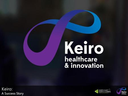 Keiro: A Success Story. Keiro: A Success Story… Alistair McDonald Business relationships Director, Keiro Keiro: A Success Story.