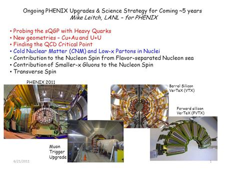 Ongoing PHENIX Upgrades & Science Strategy for Coming ~5 years Mike Leitch, LANL – for PHENIX Probing the sQGP with Heavy Quarks New geometries – Cu+Au.