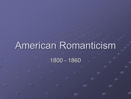 American Romanticism 1800 - 1860. Introduction The theme of journey as a declaration of The theme of journey as a declaration of independence independence.