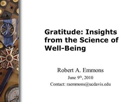 Robert A. Emmons June 9 th, 2010 Contact: Gratitude: Insights from the Science of Well-Being.