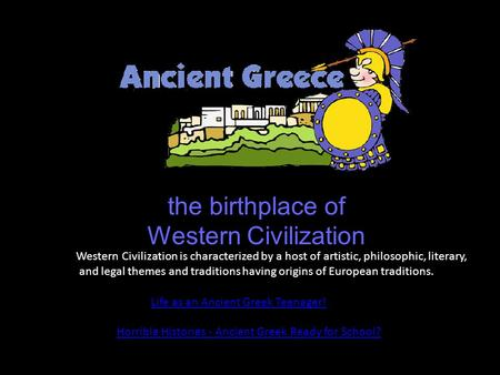 * The Western Civilization is characterized by a host of artistic, philosophic, literary, and legal themes and traditions having origins of European traditions.
