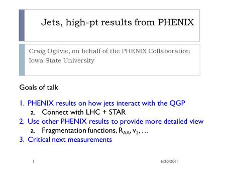 Jets, high-pt results from PHENIX Craig Ogilvie, on behalf of the PHENIX Collaboration Iowa State University Goals of talk 1.PHENIX results on how jets.