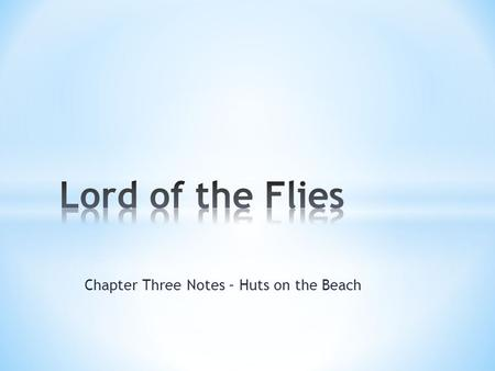 Chapter Three Notes – Huts on the Beach. * Chapter 3 opens with Jack hunting; his appearance & behavior have a SAVAGE cast to them; appears somewhat wild,